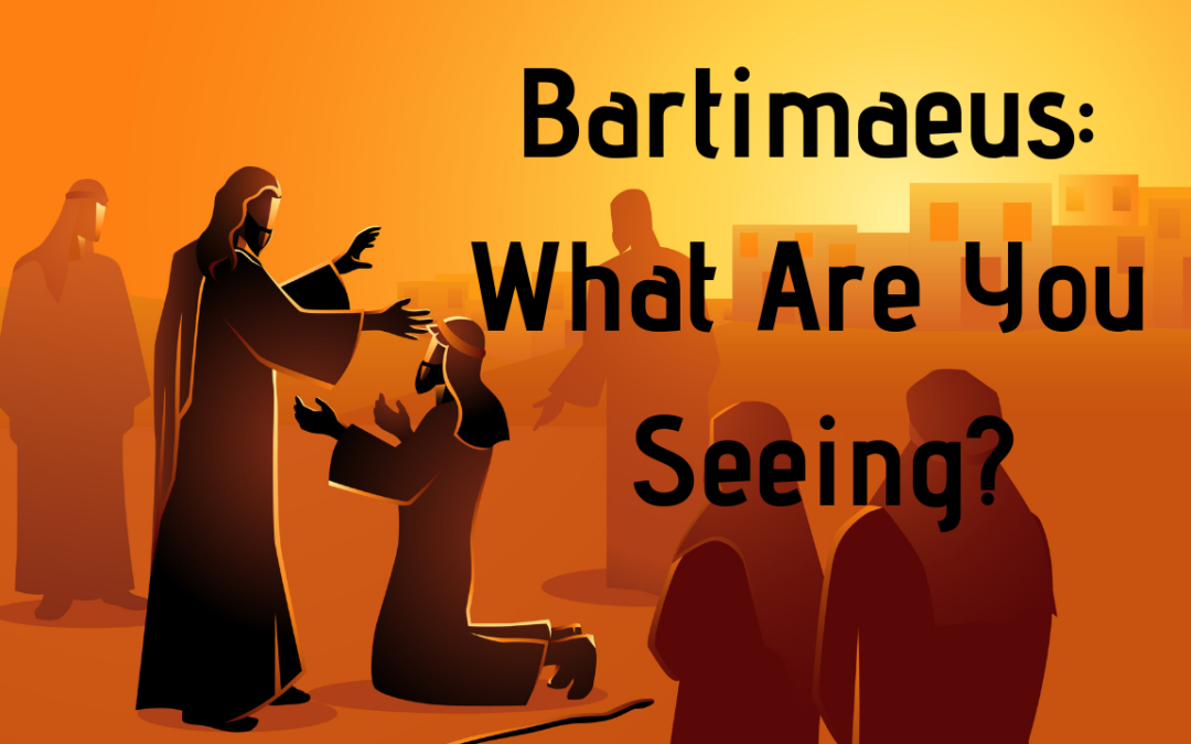 Bartimaeus_ What Are You Seeing - Dr. Bob Vineyard - Spirit and Word Fellowship