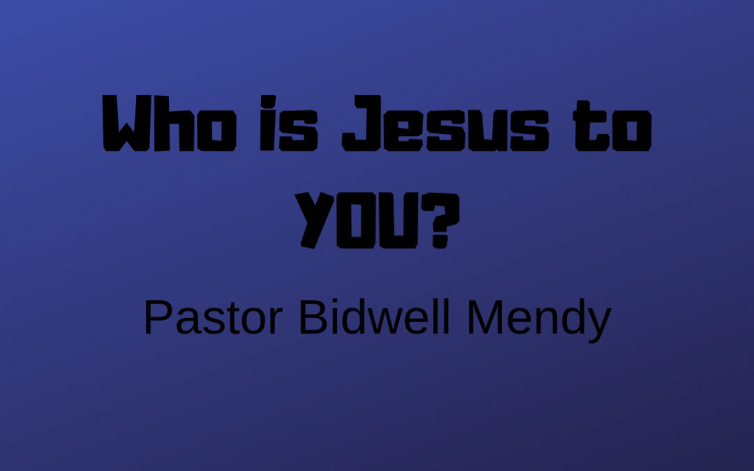 Who is Jesus to You? – 5/19/19