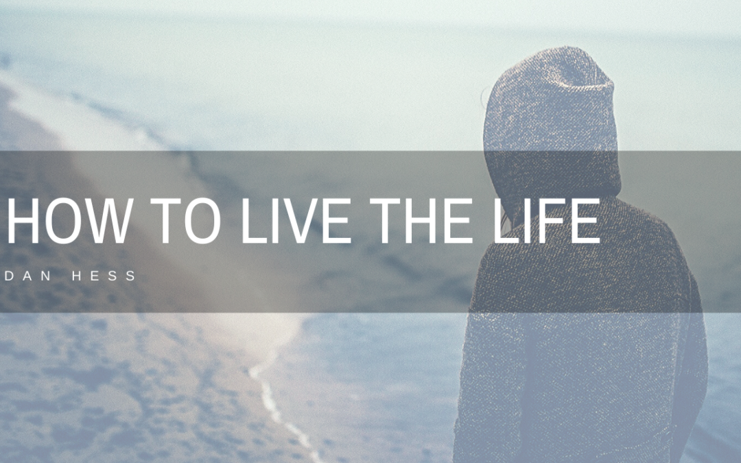 How to Live the Life – 10/27/19