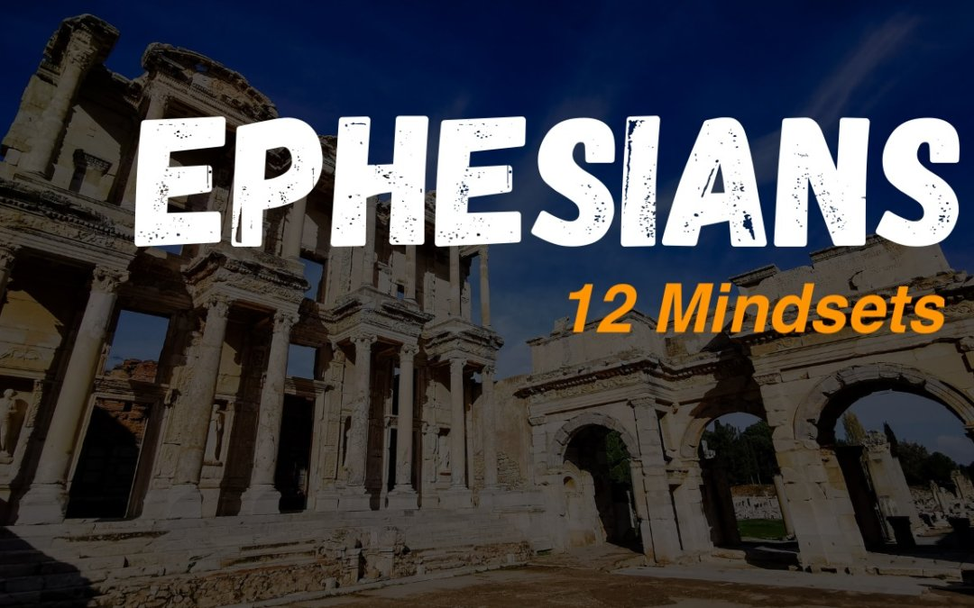Ephesians: 12 Mindsets to a Victorious Christian Life – 10/07/20