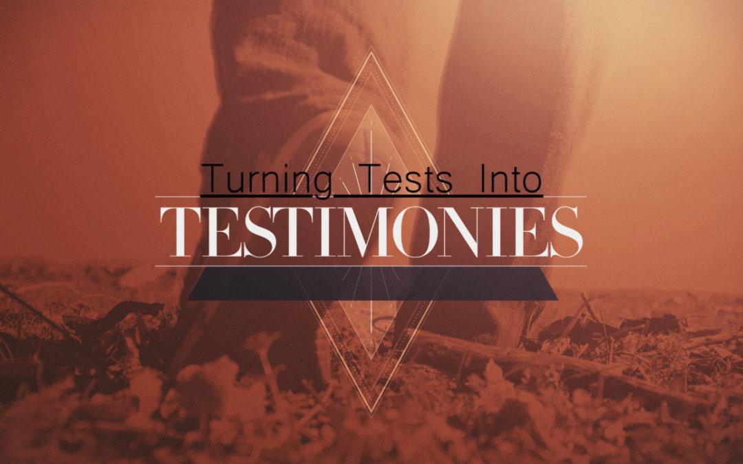 Turning Test into Testimonies – 05-16-21