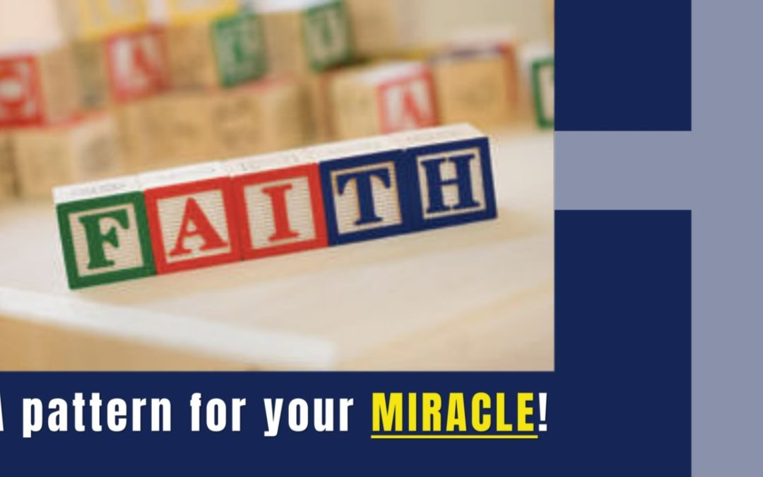 FAITH:  A pattern for your MIRACLE! – 06/13/21 (PM SERVICE)