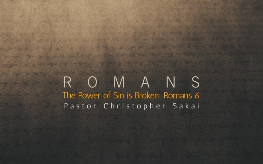 The Power of Sin is Broken: Romans 6 – 06/16/21