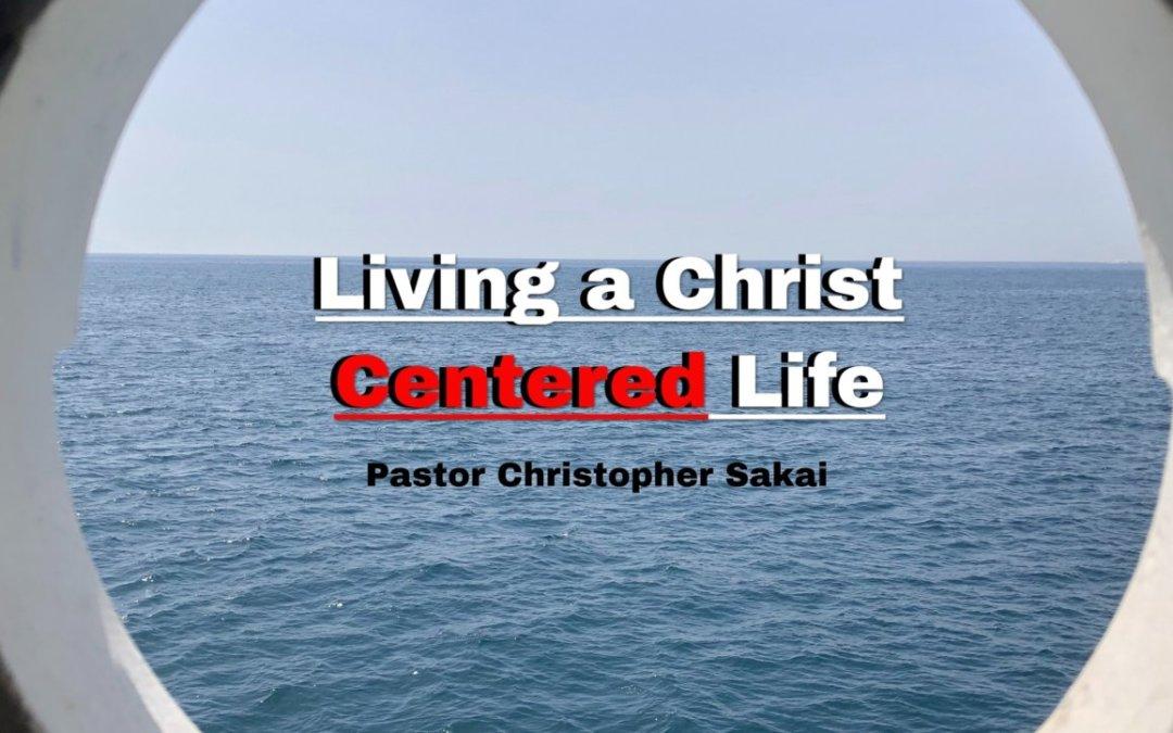 Living a Christ Centered Life – 07/04/21