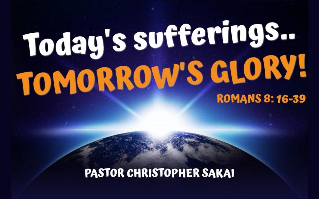 Today's Sufferings..Tomorrow's Glory – 07/21/21