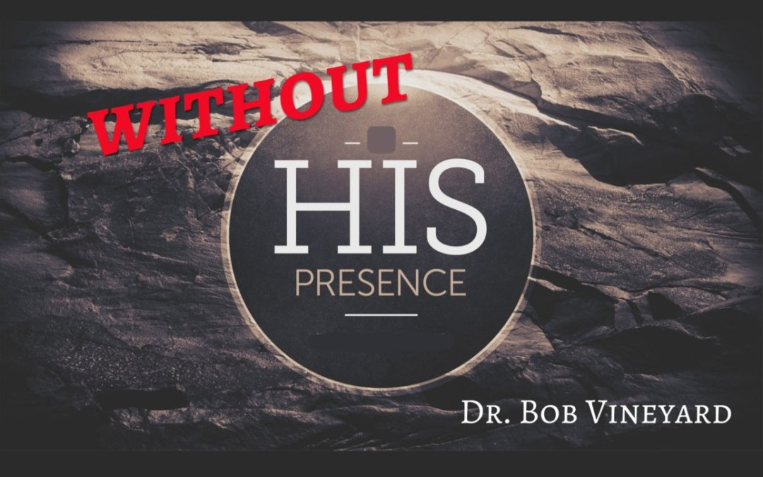 Without His Presence – 07/25/21