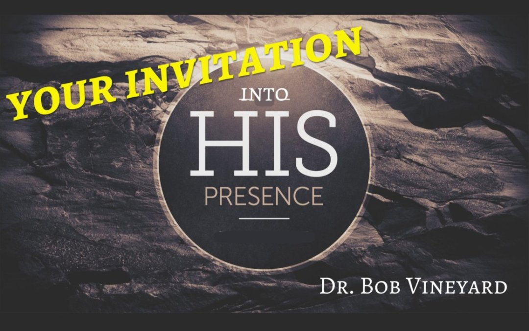 Your Invitation into God's Presence – 07/18/21